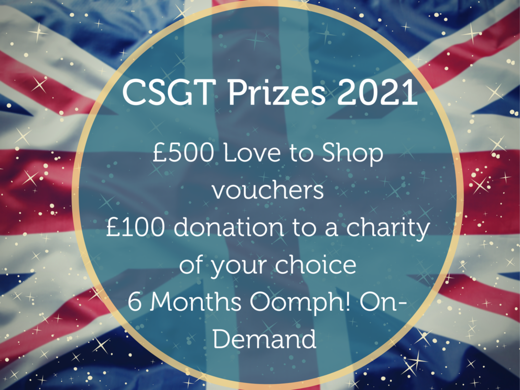 test over union jack reads CSGT Prizes 2021, £500 love to shop vouchers  £100 donation to a charity of your choice  6 Months Oomph! On- Demand