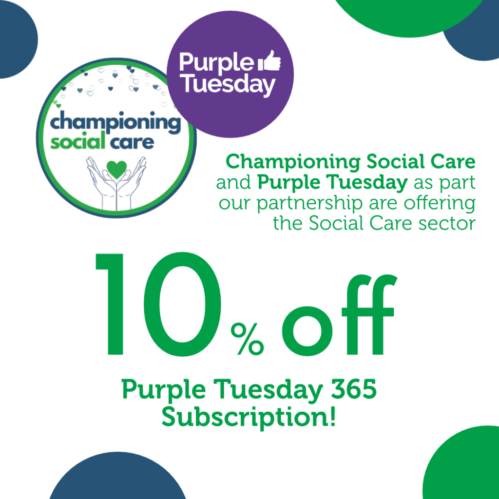 Image has a number of blue and green circles in the background. with the CSC and purple tuesday logo. Text reads: Championing Social Care and Purple Tuesday as part of our partnership are offering the social care sector 10% off Purple Tuesday 365 subscriptions